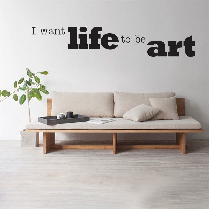 I want life to be art