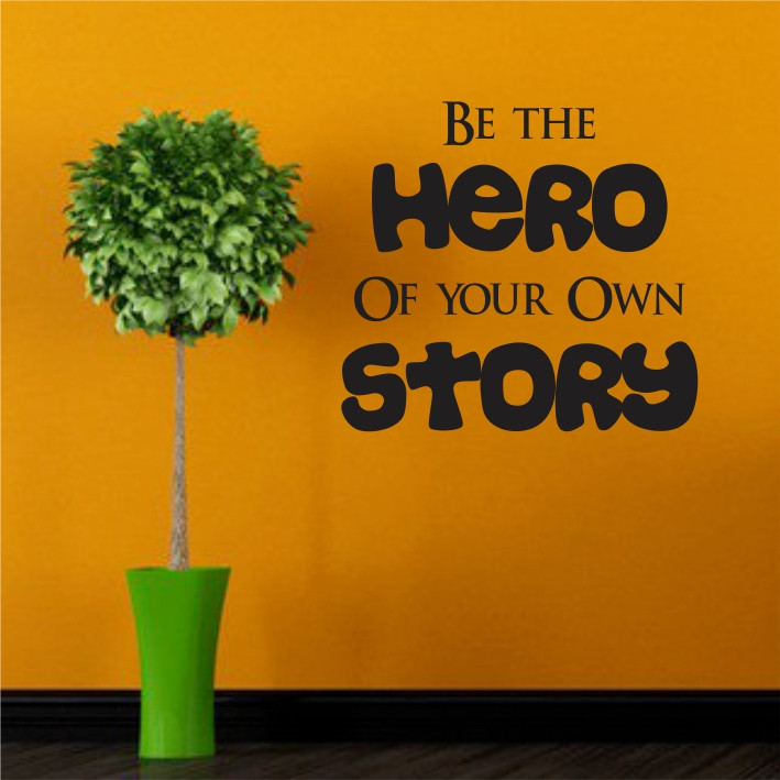 Be the hero of your own story A0142