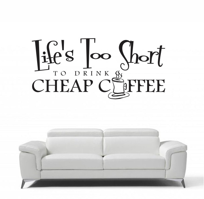 Life's Too Short to drink cheap coffee A0168