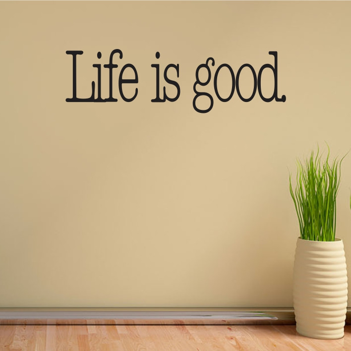 Life is good A0181