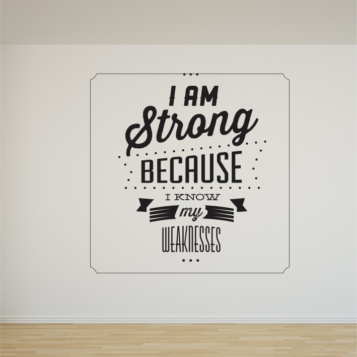 I am Strong because I know my weaknesses A0310