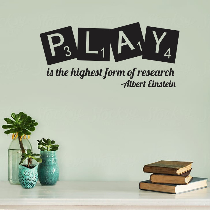 Play is the higest form of research A0334
