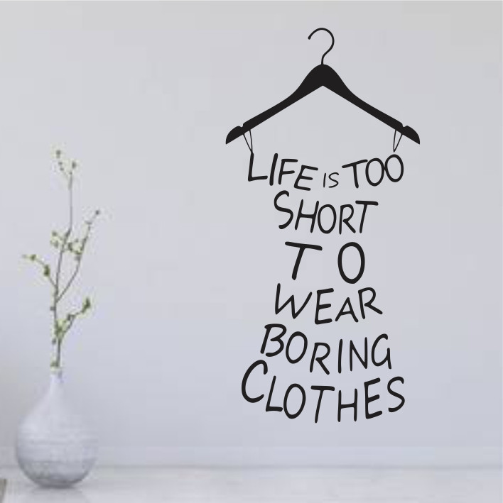 Life is too short to wear boring clothes A0336
