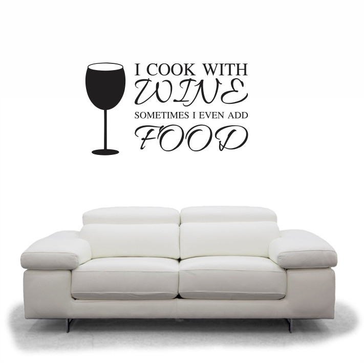 I cook with wine, sometimes I even add food A0360