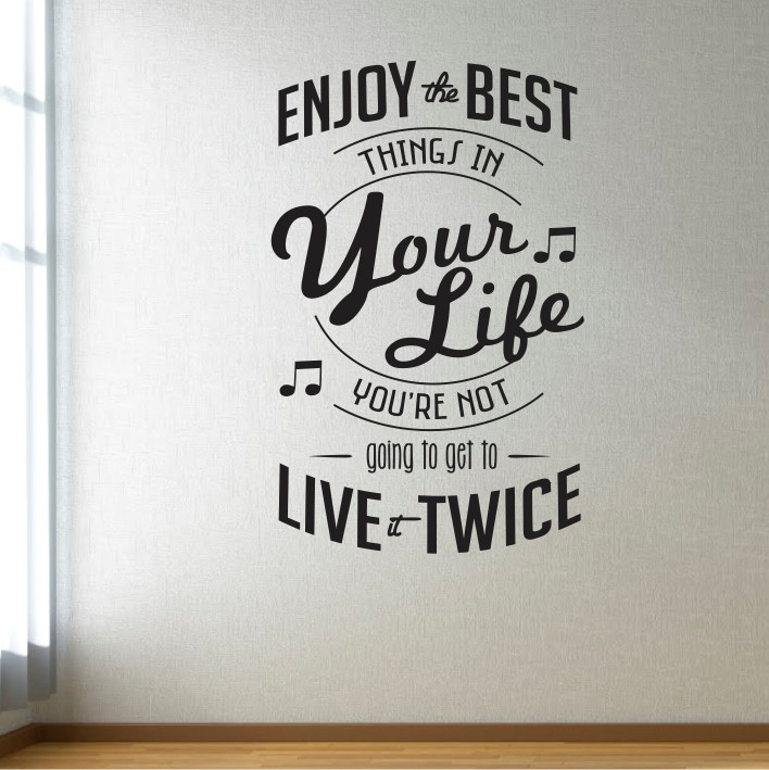 Enjoy the best things in your life A0363