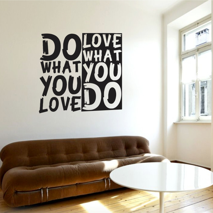 Do what you love, Love what you do A0366