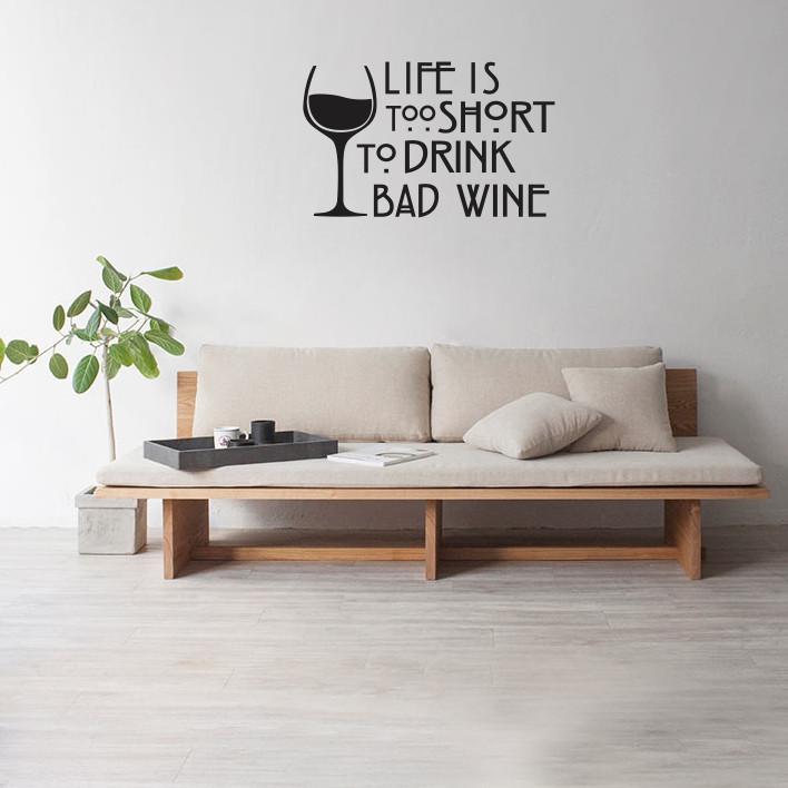 Life's too short to drink bad wine A0470
